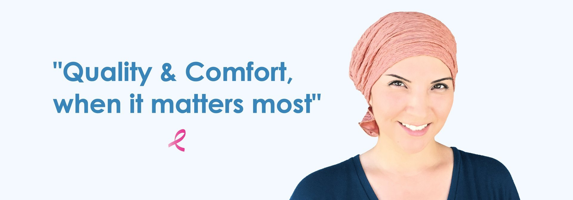 Quality and Comfort, when it matters most.