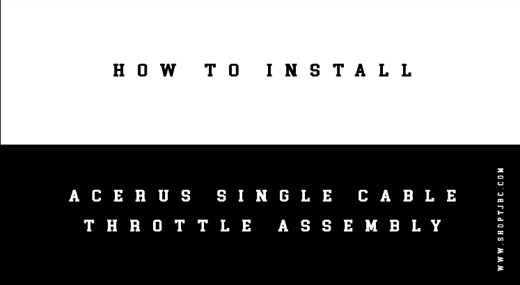 How to Install Your Acerus Single Cable Throttle Assembly