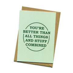 Things by Bean - 'You're Better Than All Things And Stuff Combined' Card