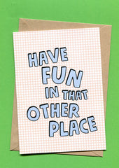 Things by Bean - 'Have Fun In That Other Place' Card