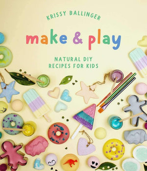 krissy ballinger Make and Play - Natural DIY Recipes for Kids Book book - Nest 2 Me Baby Carriers Australia
