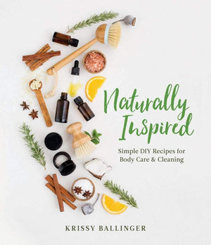 Naturally Inspired - Natural DIY Recipes New Edition Paperback book krissy ballinger