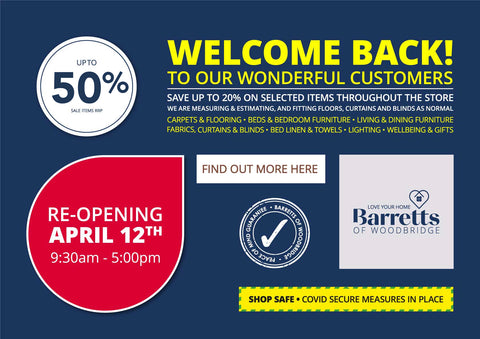 We're open again this Monday 12th (9.30am sharp), with a new look for Barretts and super sale discounts in our Linens, Sofas, and Beds Departments