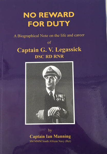 No Reward for Duty: A Biographical Note on the life and career of Captain G. V. Legassick