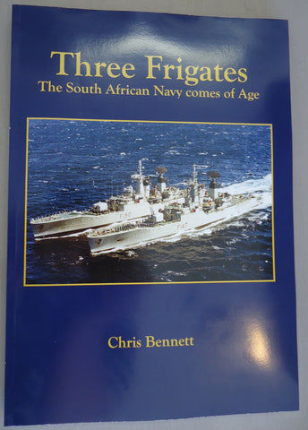 Three Frigates: The South African Navy comes of Age. Chris Bennett