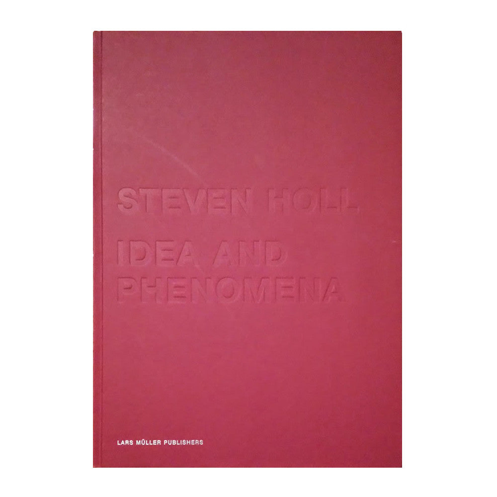 Steven Holl: Idea and Phenomena