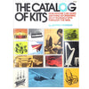 The Catalog of Kits: How Anyone Can Make Anything By Ordering Do-It-Yourself Kits Through the Mail
