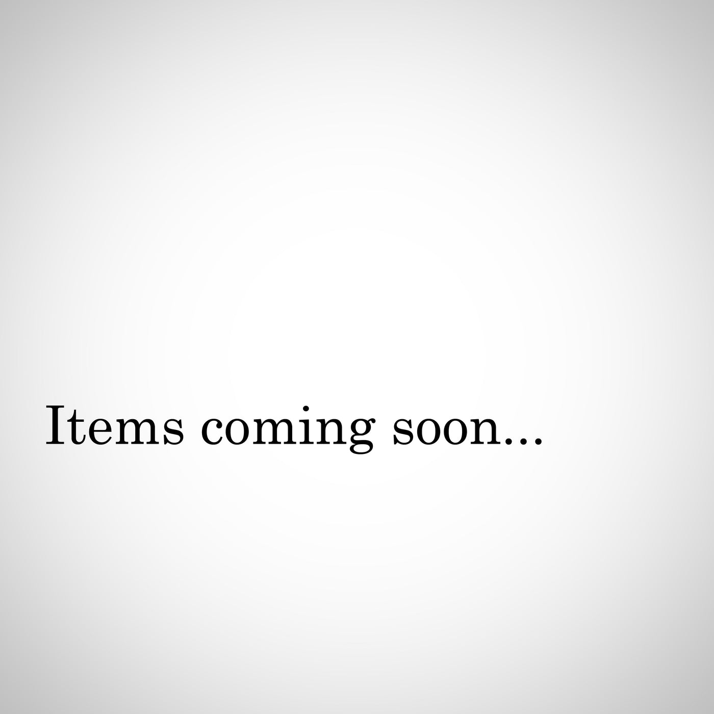 More items Coming Soon