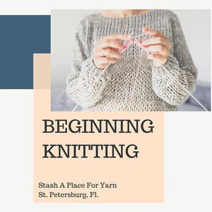 Beginning Knitting-A Two Part Workshop - Stash-A Place For Yarn