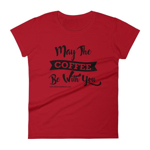 Women's Tee - May The Coffee Be With You