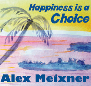CD – Happiness is a Choice – Alex Meixner