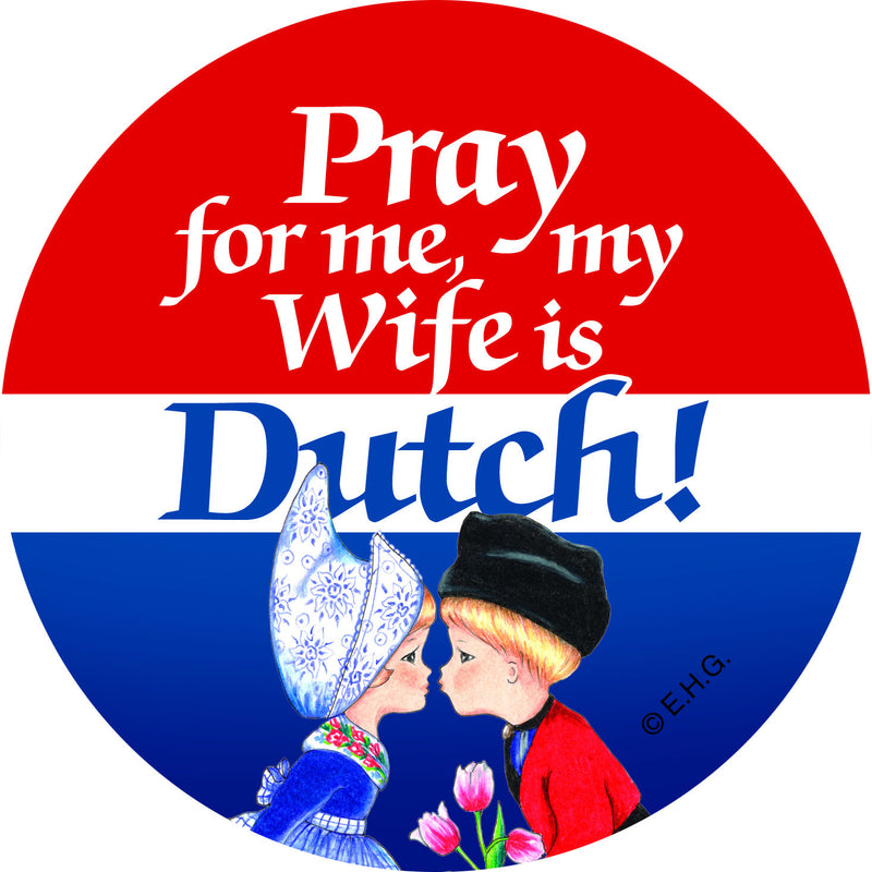 Metal Button  inchesPray for me my wife is Dutch inches - Apparel-Costumes, Dutch, Festival Buttons, Festival Buttons-Dutch, Husband, Metal Festival Buttons, PS-Party Favors, Wife Dutch