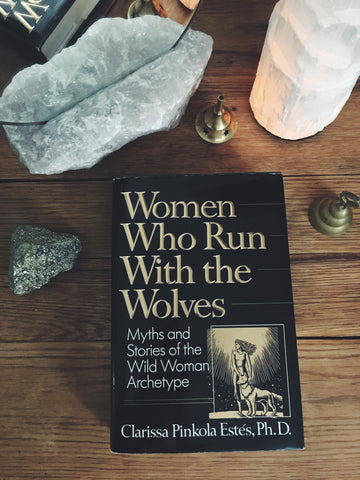 Women Who Run With the Wolves: Myths and Stories of the Wild Woman Archetype by Clarissa Pinkola Estes