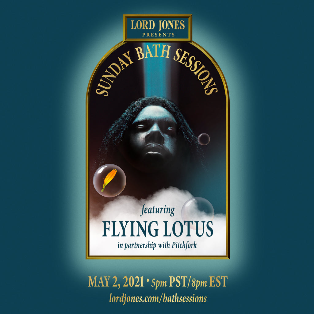 Lord Jones Presents Sunday Bath Sessions ft. Flying Lotus in Partnership with Pitchfork on May 2nd, 2021 at 5 pm PT/ 8 pm ET