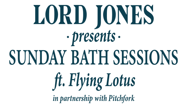 Lord Jones Presents Sunday Bath Sessions ft. Flying Lotus in Partnership with Pitchfork