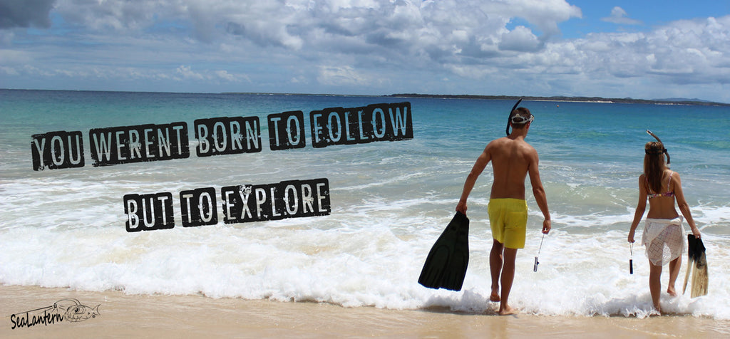You weren't born to follow, but to explore.