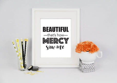 Beautiful That's How Mercy Saw Me Art Print