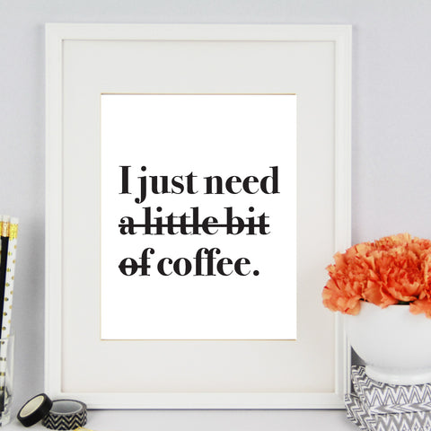 I Just Need Coffee Digital Print