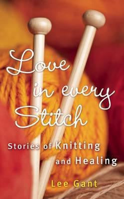 Love in Every Stitch: Stories of Knitting and Healing  | KNITTING CO.