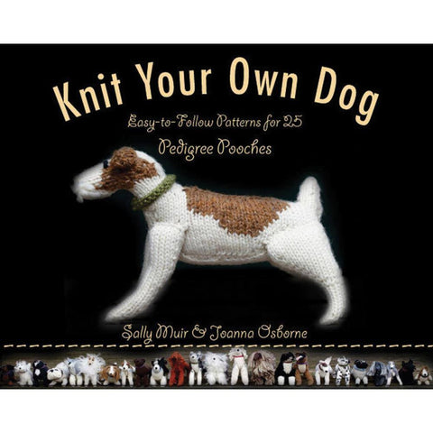 Knit Your Own Dog Book: Easy-To-Follow Patterns for 25 Pedigree Pooches by Sally Muir  | KNITTING CO.