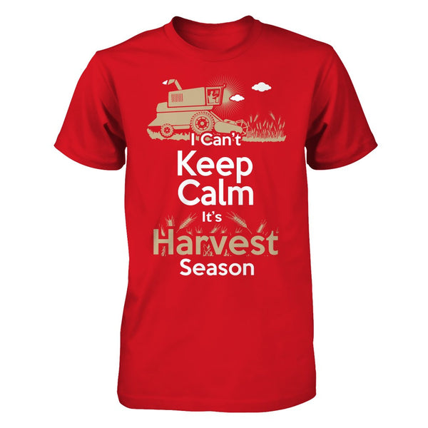 I Can't Keep Calm It's Harvest Season Shirt