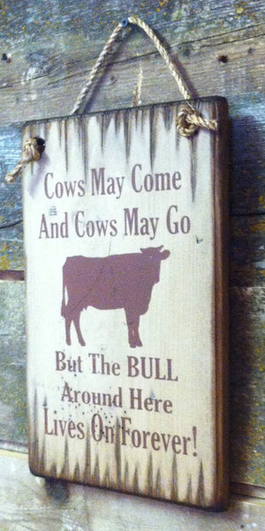 Cows May Come And Go Wooden Sign
