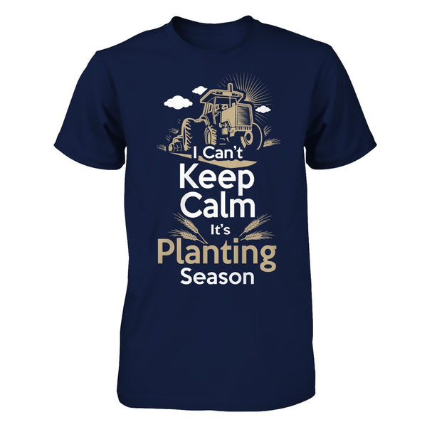 I Can't Keep Calm It's Planting Season