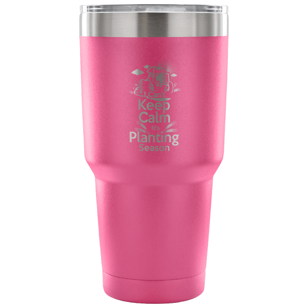 I Can't Keep Calm It's Planting Season Tumbler