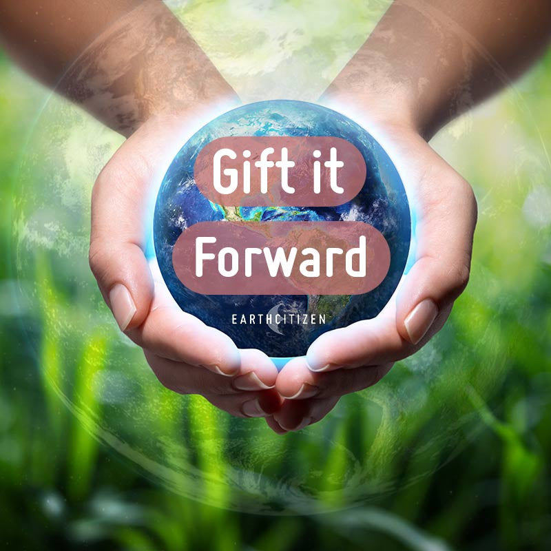 Gift it Forward - Share with Others - EarthCitizen