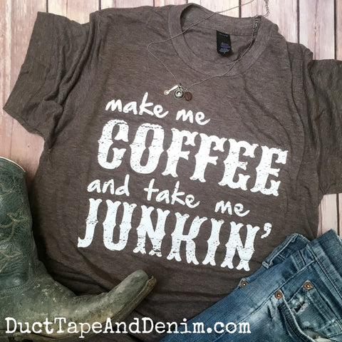 Make Me Coffee and Take Me Junkin' Shirt, Coffee T-Shirt
