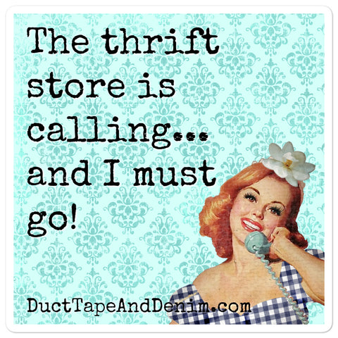 The Thrift Store is Calling and I Must Go Sticker - 3 sizes