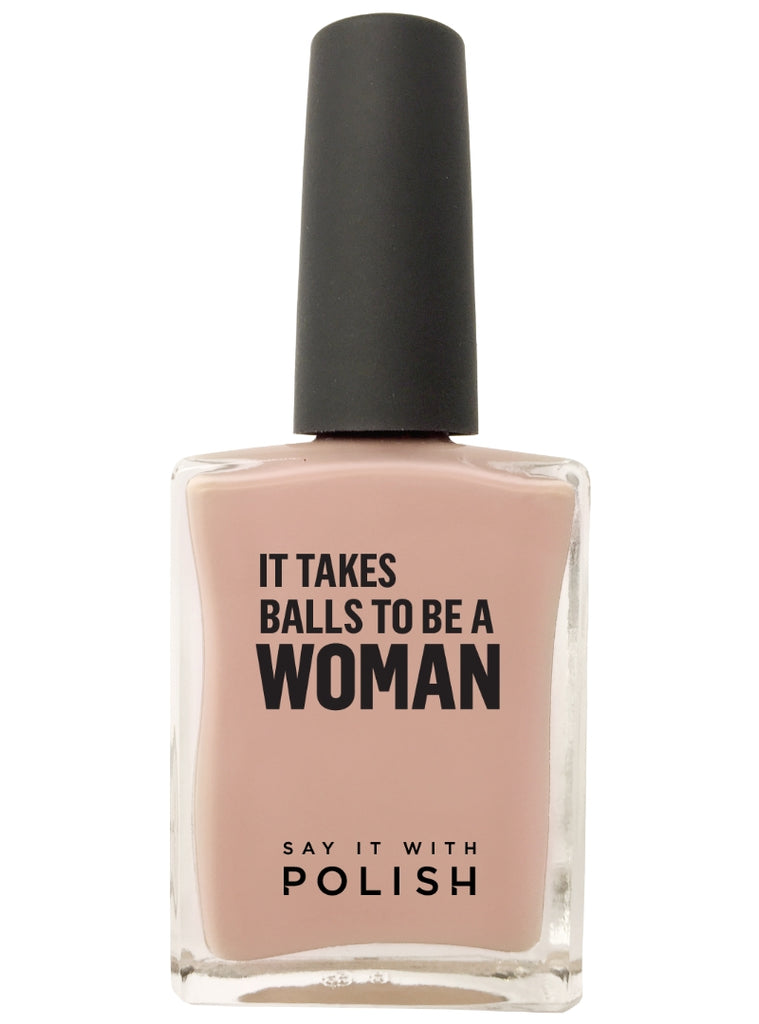 """IT TAKES BALLS TO BE A WOMAN"" - SAY IT WITH POLISH"