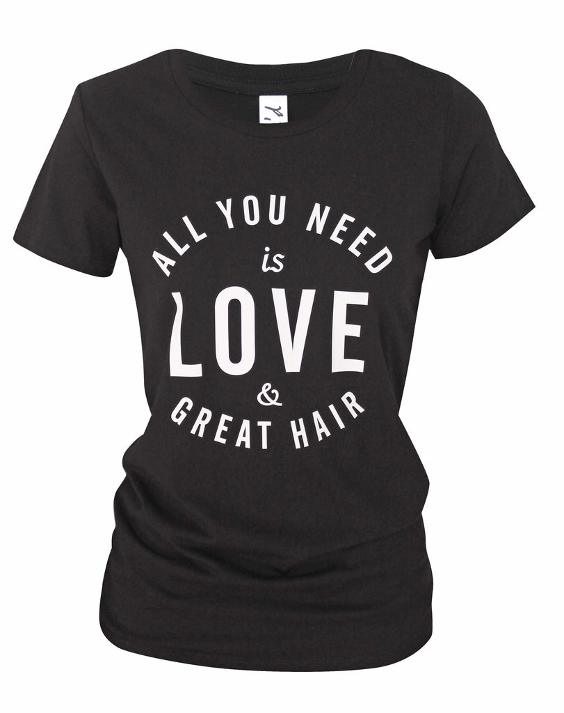 QUOTE TEE - ALL YOU NEED IS LOVE & GREAT HAIR