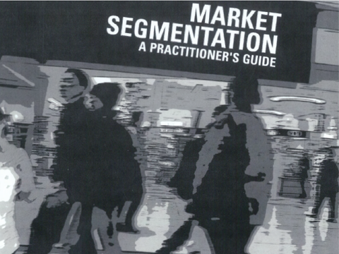 Market Segmentation: a Practitioner Guide to Segmentation