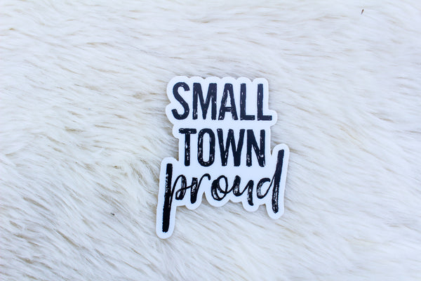 Small Town Proud - Sticker