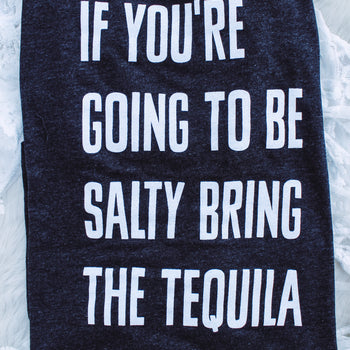If you're going to be salty bring the tequila - Crew Neck T-Shirt