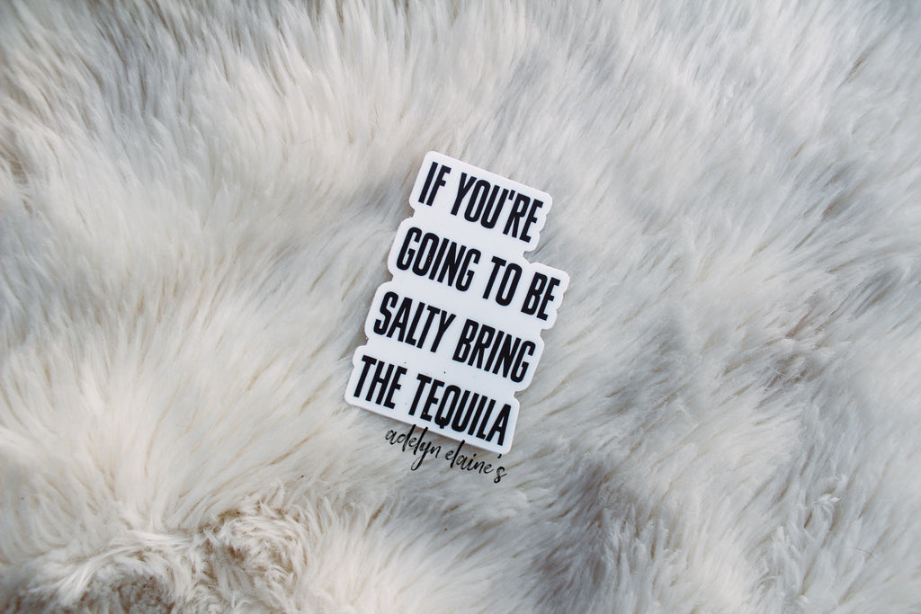 If You are Going to be Salty - Sticker