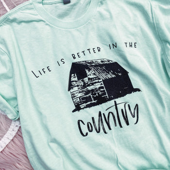 Life is Better in the Country- Crew Neck T-Shirt