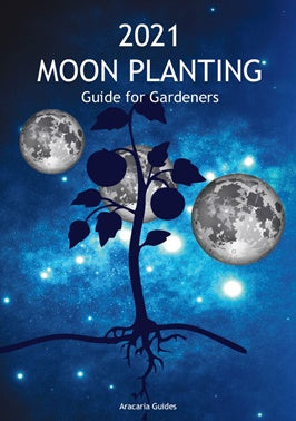 2021 Moon Planting Guide for Gardeners - Aracaria Guides - PRE Order - Christmas Gift Idea