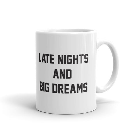 Late Nights And Big Dreams Mug