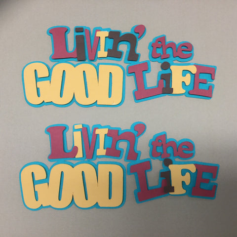LIVIN' THE GOOD LIFE Custom Scrapbook Die Cuts