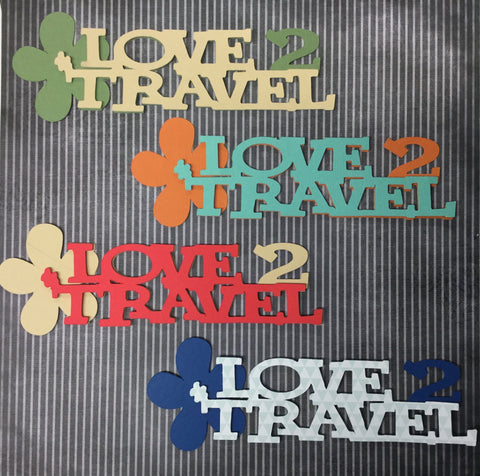 LOVE TO TRAVEL Title  Custom Die Cut Scrapbooksrus