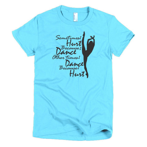 Sometimes I Hurt women's t-shirt - Dancer's Wardrobe