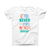 The If You Never Try You Never Know ink-Fuzed Front Spot Graphic Unisex Soft-Fitted Tee Shirt