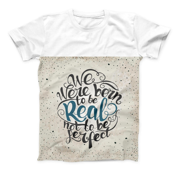 The We Were Born to be Real ink-Fuzed Unisex All Over Full-Printed Fitted Tee Shirt