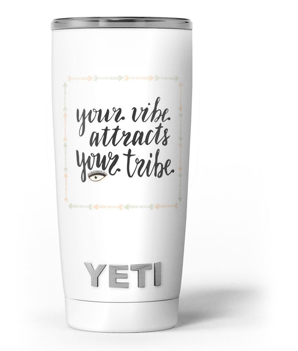 Your_Vibe_Attracts_Your_Tribe_-_Yeti_Rambler_Skin_Kit_-_20oz_-_V3.jpg