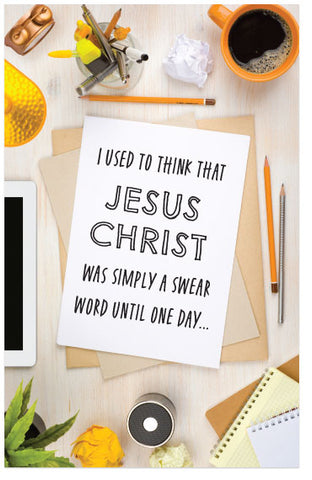 I Used To Think That Jesus Christ Was Simply A Swear Word Until One Day