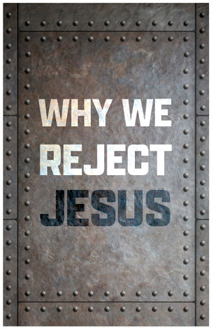 Why We Reject Jesus