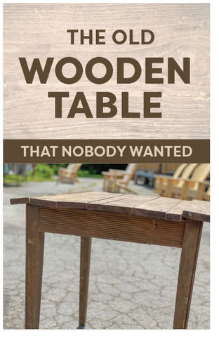 The Old Wooden Table That Nobody Wanted