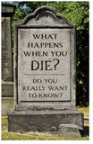 What Happens When You Die? Do You Really Want To Know?